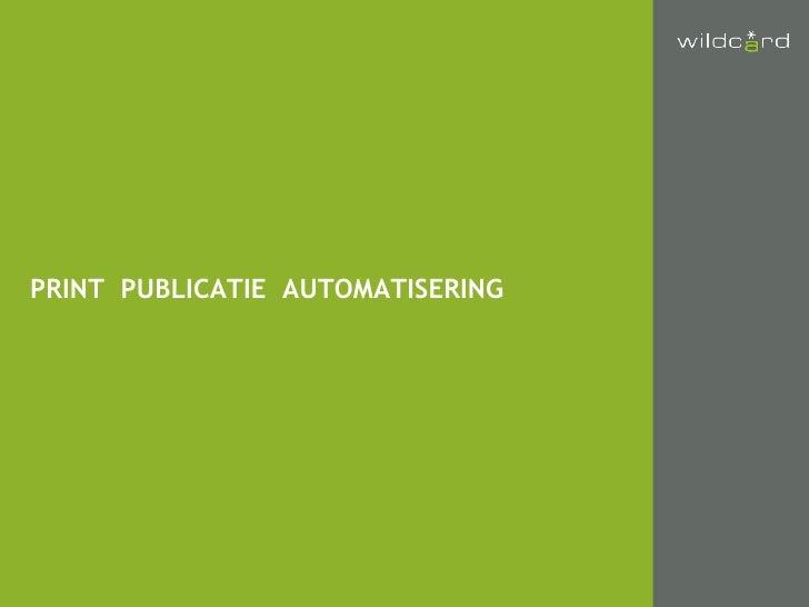 PRINT  PUBLICATIE  AUTOMATISERING