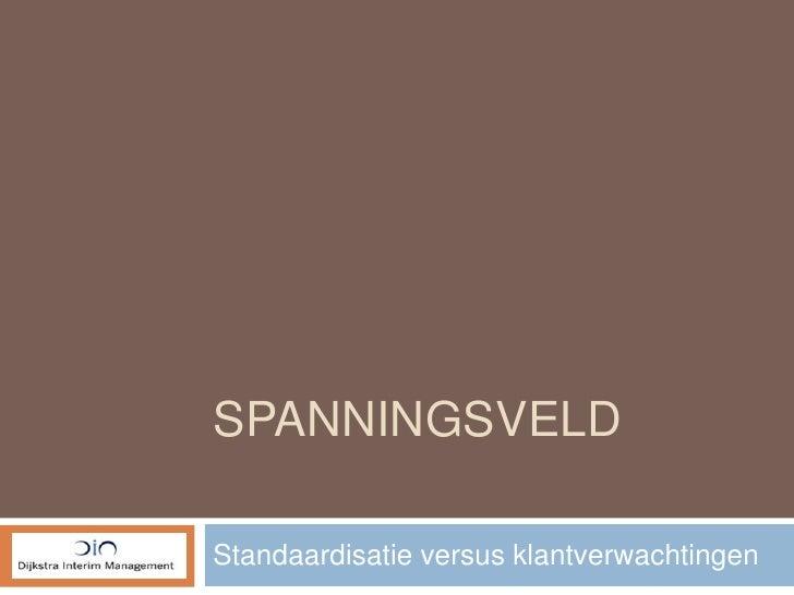 Spanningsveld<br />Standaardisatie versus klantverwachtingen<br />