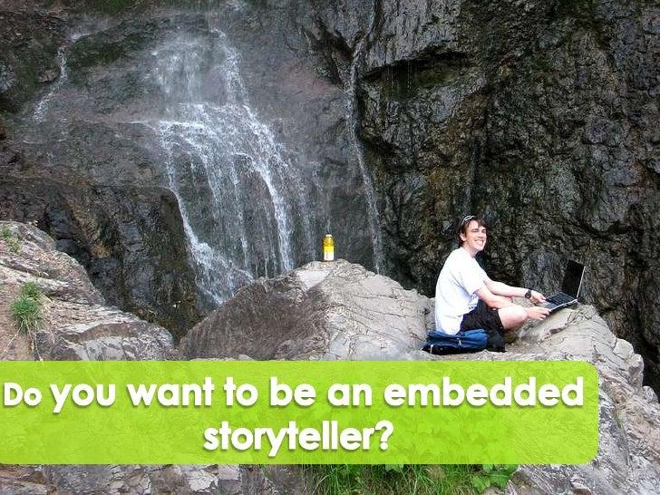 Do you want to beanembedded<br />storyteller?<br />