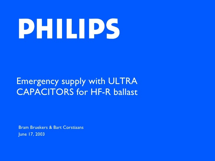 Bram Bruekers & Bart Corstiaans  June 17, 2003 Emergency supply with ULTRA CAPACITORS for HF-R ballast