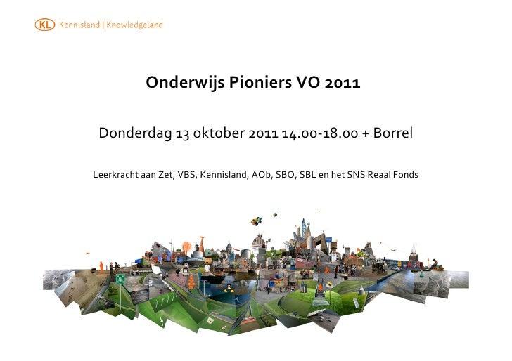 Onderwijs Pioniers VO 2011  Donderdag 13 oktober 2011 14.00-‐18.00 + Borrel Leerkracht aan Zet,...