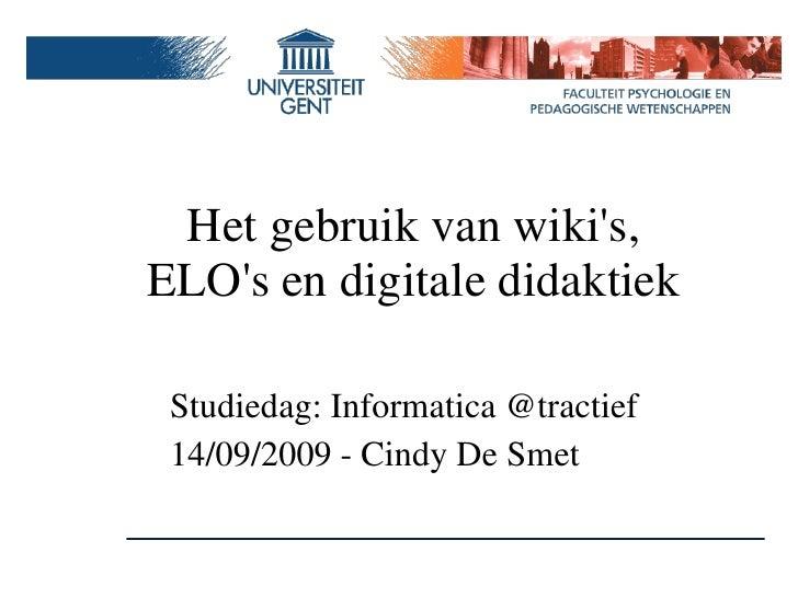 Het gebruik van wiki's, ELO's en digitale didaktiek   Studiedag: Informatica @tractief  14/09/2009 - Cindy De Smet
