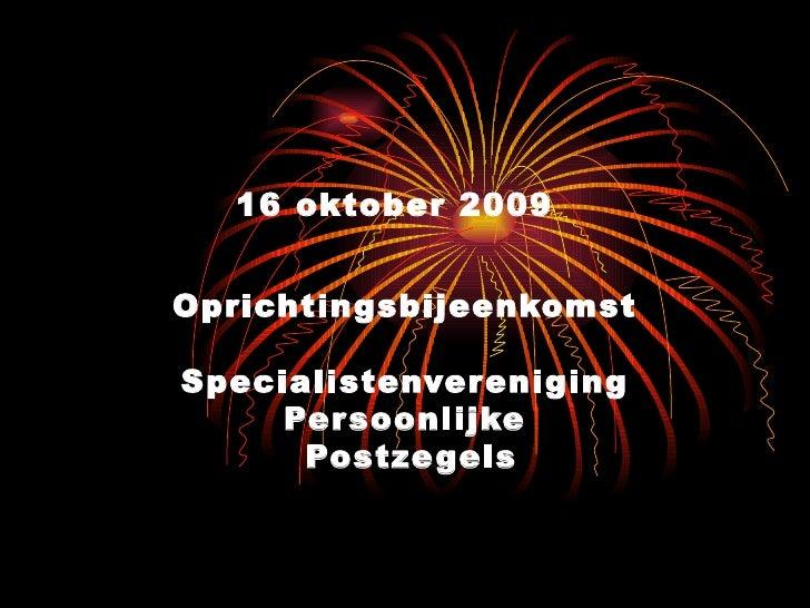 16 oktober 2009   Oprichtingsbijeenkomst Specialistenvereniging Persoonlijke  Postzegels