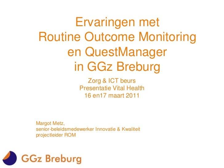 Ervaringen met Routine Outcome Monitoring en QuestManagerin GGz Breburg<br />Zorg & ICT beurs<br />Presentatie Vital Healt...