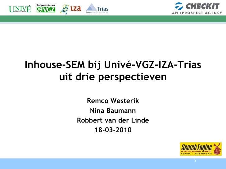 Inhouse-SEM bij Univé-VGZ-IZA-Trias uit drie perspectieven Remco Westerik Nina Baumann Robbert van der Linde 18-03-2010