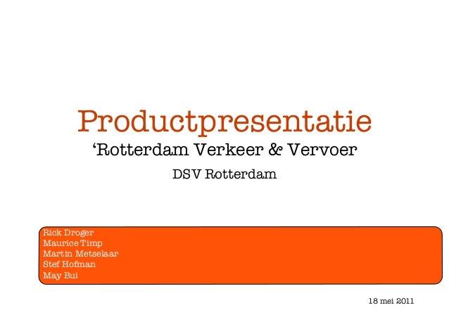 Productpresentatie! 'Rotterdam Verkeer & Vervoer DSV Rotterdam  Rick Droger Maurice Timp Martin Metselaar Stef Hofman May ...