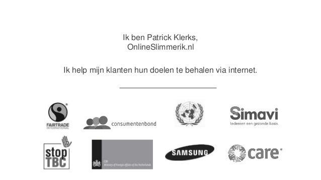 Ik ben Patrick Klerks, OnlineSlimmerik.nl Ik help mijn klanten hun doelen te behalen via internet.
