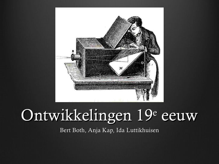 Ontwikkelingen 19 e  eeuw Bert Both, Anja Kap, Ida Luttikhuisen