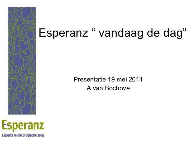 """Esperanz """" vandaag de dag""""  Presentatie 19 mei 2011 A van Bochove"""