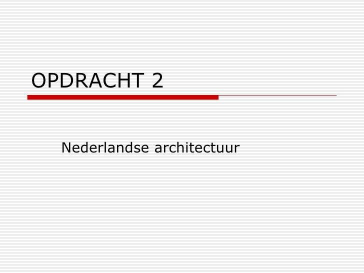 OPDRACHT 2 Nederlandse architectuur