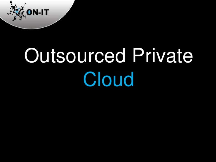 Outsourced Private Cloud<br />