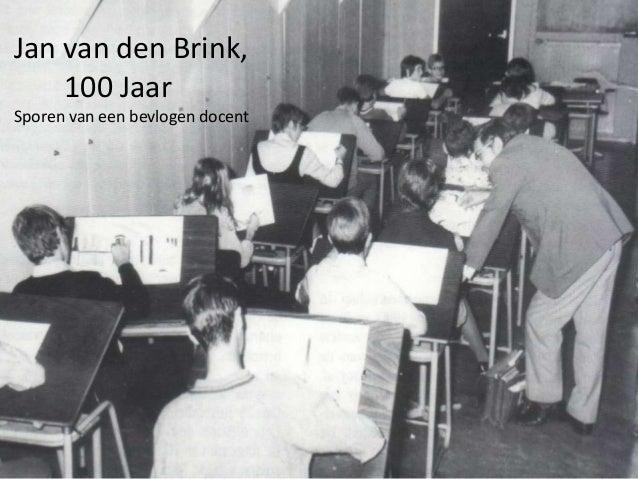 Jan van den Brink, 100 jaar Sporen van een bevlogen docent Jan van den Brink, 100 Jaar Sporen van een bevlogen docent
