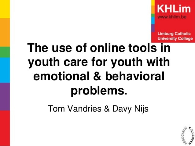 The use of online tools inyouth care for youth with emotional & behavioral       problems.   Tom Vandries & Davy Nijs