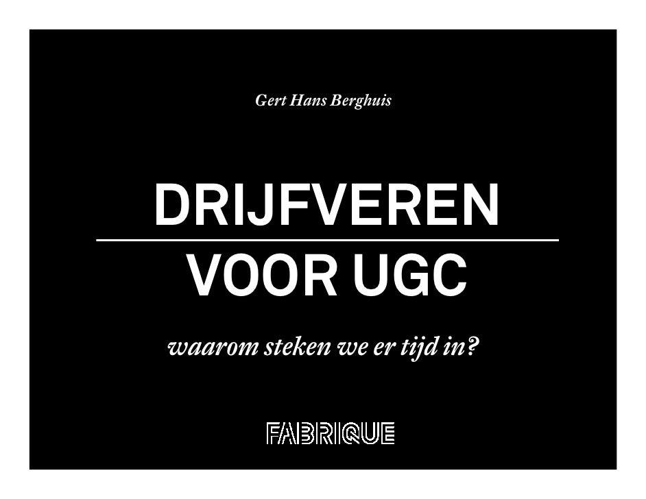 Gert Hans Berghuis     DRIJFVEREN  VOOR UGC waarom steken we er tijd in?