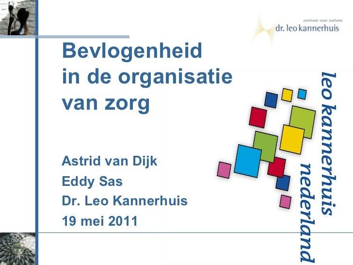 Bevlogenheid in de organisatie van zorg Astrid van Dijk Eddy Sas Dr. Leo Kannerhuis 19 mei 2011