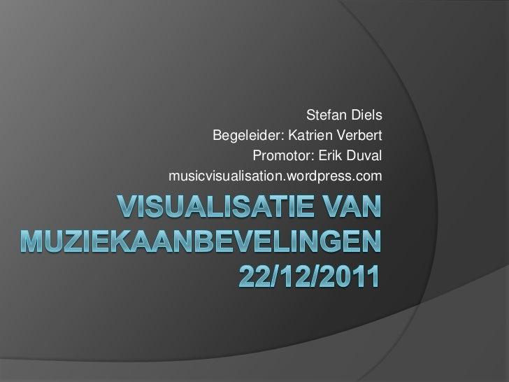Stefan Diels      Begeleider: Katrien Verbert             Promotor: Erik Duvalmusicvisualisation.wordpress.com
