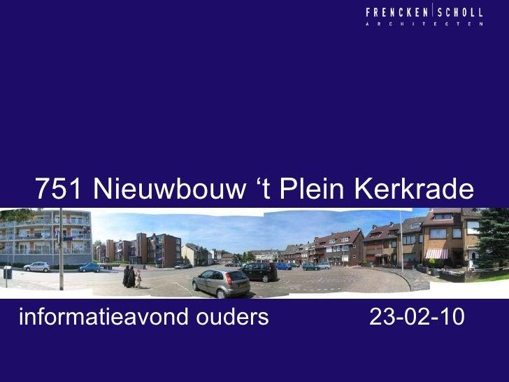 751 Nieuwbouw 't Plein Kerkrade informatieavond ouders  23-02-10