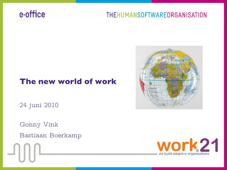 <ul><li>The new world of work </li></ul><ul><li>24 juni 2010 </li></ul><ul><li>Gonny Vink </li></ul><ul><li>Bastiaan Boerk...