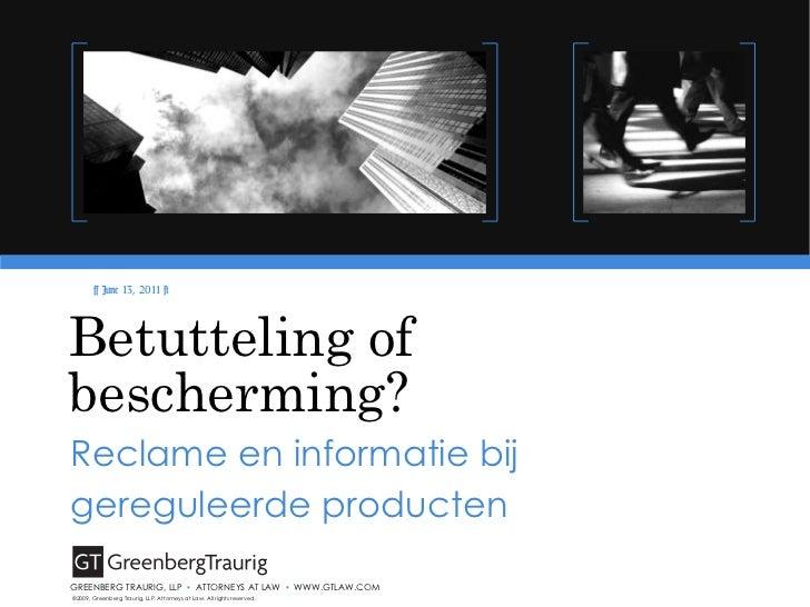 Betutteling of bescherming? Reclame en informatie bij gereguleerde producten ©2009, Greenberg Traurig, LLP. Attorneys at L...