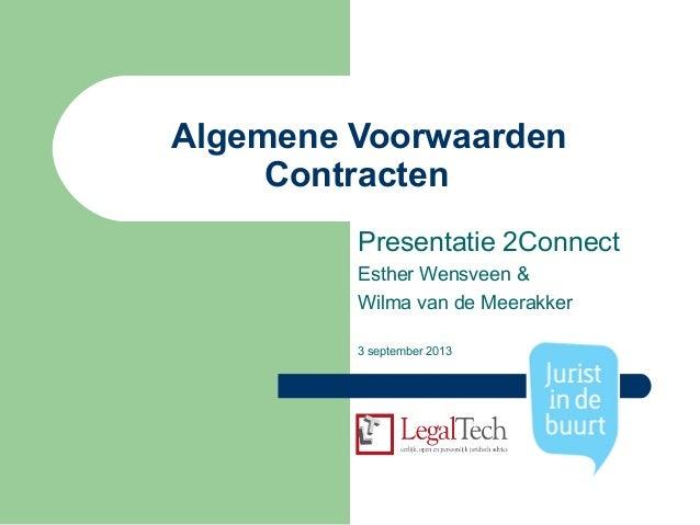 Algemene Voorwaarden Contracten Presentatie 2Connect Esther Wensveen & Wilma van de Meerakker 3 september 2013