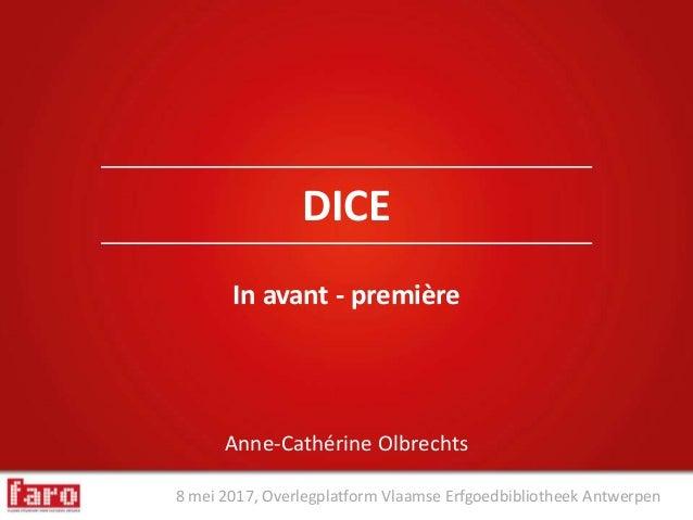 8 mei 2017, Overlegplatform Vlaamse Erfgoedbibliotheek Antwerpen Anne-Cathérine Olbrechts DICE In avant - première