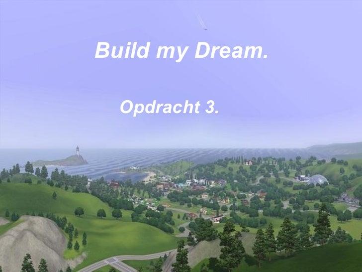 Build my Dream. Opdracht 3.