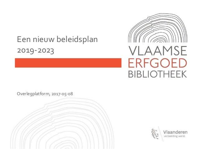 Een nieuw beleidsplan 2019-2023 Overlegplatform, 2017-05-08