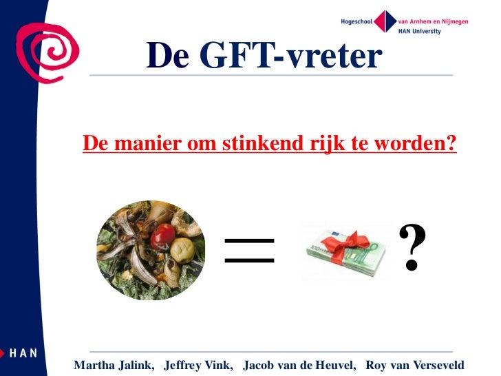 De GFT-vreter De manier om stinkend rijk te worden?                                                       ?Martha Jalink, ...