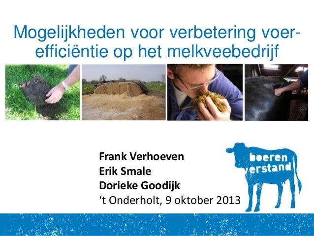 GROW Fonds – 't Onderholt 9 Oktober 2013 Mogelijkheden voor verbetering voer- efficiëntie op het melkveebedrijf Frank Verh...