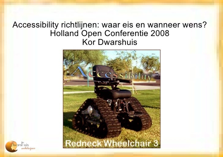 Accessibility richtlijnen: waar eis en wanneer wens? Holland Open Conferentie 2008 Kor Dwarshuis