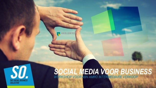 SOCIAL MEDIA VOOR BUSINESSWORKSHOP VOOR ABN AMRO INTERMEDIAIRE VERKOOP
