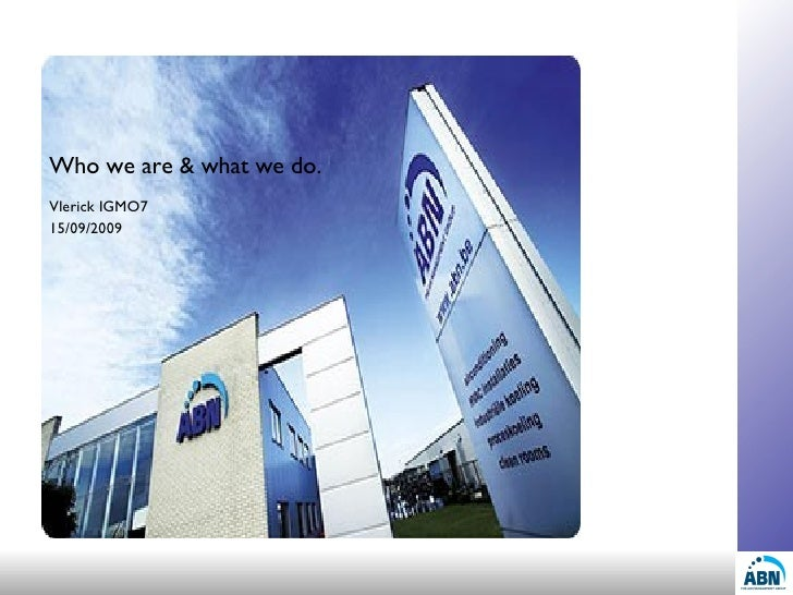Who we are & what we do. Vlerick IGMO7 15/09/2009