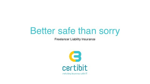 Better safe than sorry Freelancer Liability Insurance