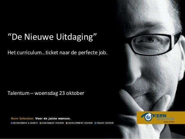 """HOE PAK IK de De Juiste keuze inHET SOLLICITEREN """"Dehuidige marktpositie Nieuwe Uitdaging"""" AAN ?  Het curriculum…ticket na..."""