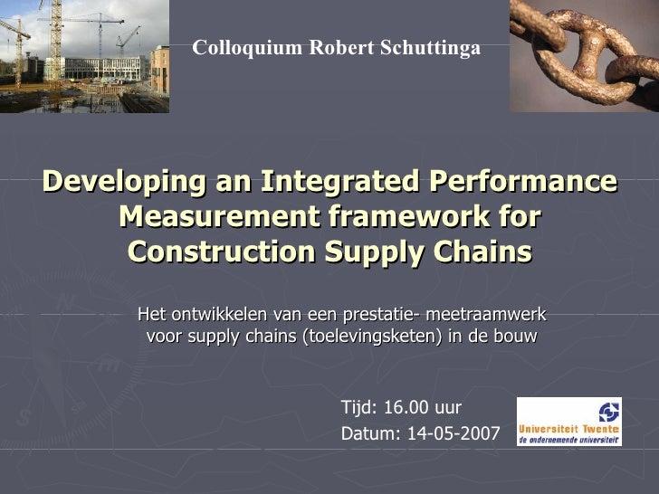 Developing an Integrated Performance Measurement framework for Construction Supply Chains Het ontwikkelen van een prestati...