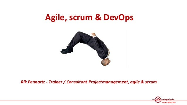 1 #UPDATELive 1 Agile, scrum & DevOps Rik Pennartz - Trainer / Consultant Projectmanagement, agile & scrum