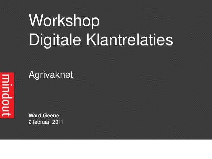 Workshop <br />Digitale Klantrelaties<br />Agrivaknet<br />Ward Geene<br />2 februari 2011<br />