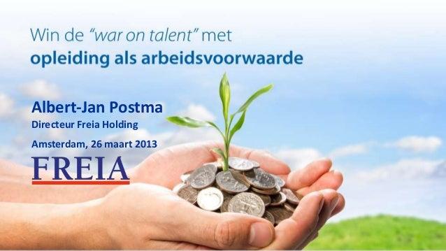 Albert-Jan PostmaDirecteur Freia HoldingAmsterdam, 26 maart 2013