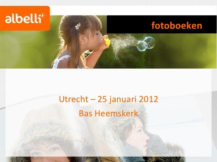 Utrecht – 25 januari 2012 Bas Heemskerk Albelli  fotoboeken