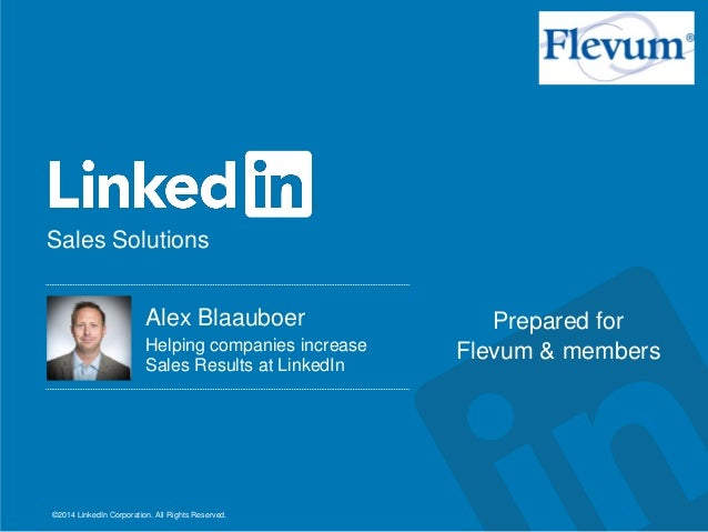 Sales Solutions ©2014 LinkedIn Corporation. All Rights Reserved. Alex Blaauboer Helping companies increase Sales Results...