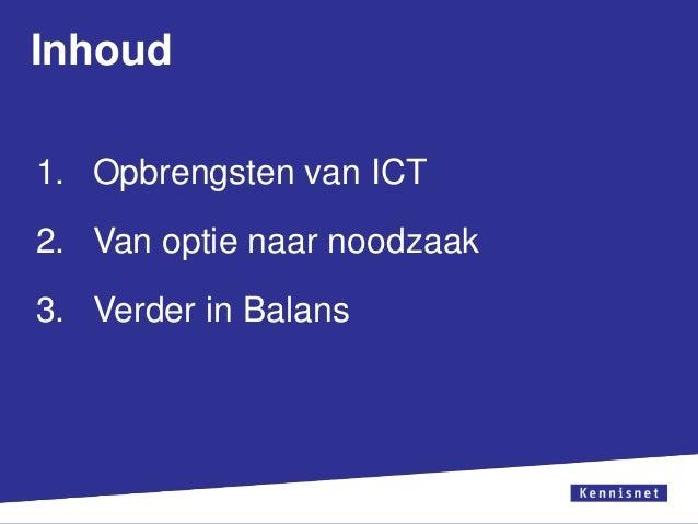 Inhoud 1. Opbrengsten van ICT 2. Van optie naar noodzaak  3. Verder in Balans