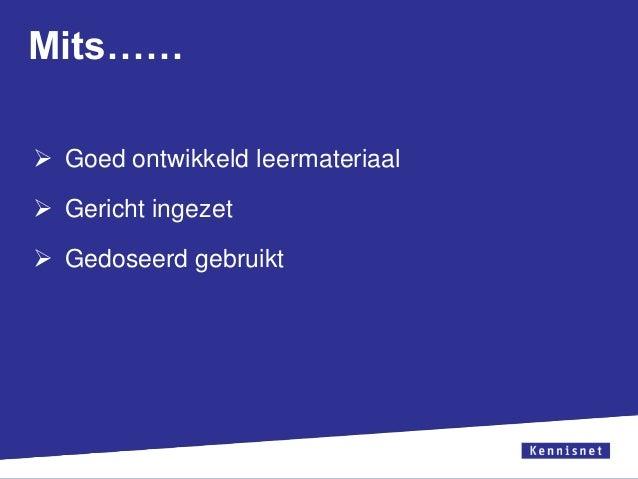 Mits……  Goed ontwikkeld leermateriaal  Gericht ingezet   Gedoseerd gebruikt