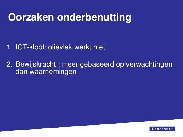 Oorzaken onderbenutting 1. ICT-kloof: olievlek werkt niet  2. Bewijskracht : meer gebaseerd op verwachtingen dan waarnemin...