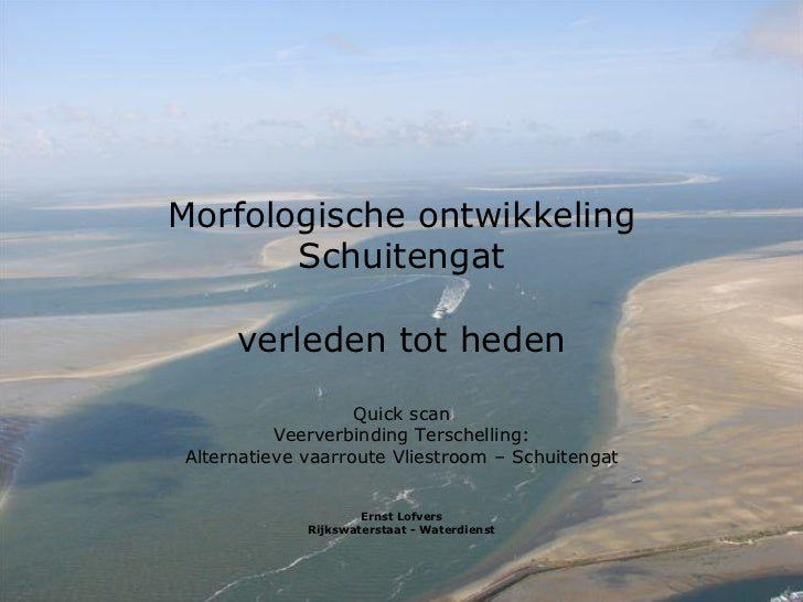 Morfologische ontwikkeling       Schuitengat     verleden tot heden                   Quick scan          Veerverbinding T...