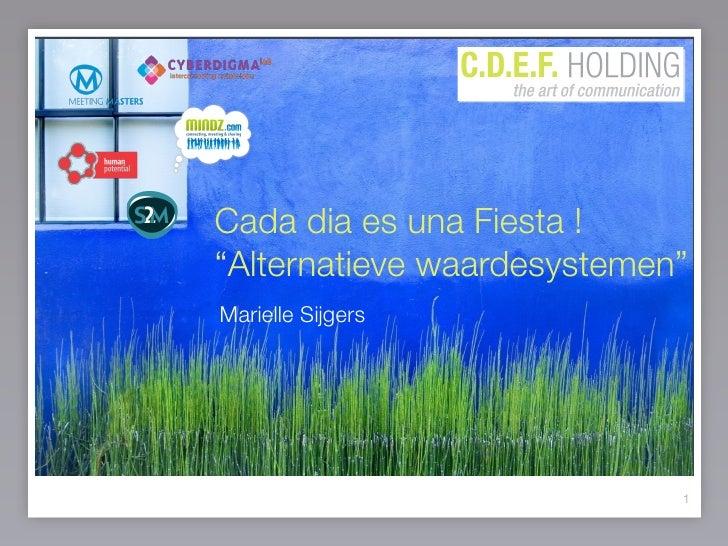 """Cada dia es una Fiesta ! """"Alternatieve waardesystemen"""" Marielle Sijgers                                 1"""