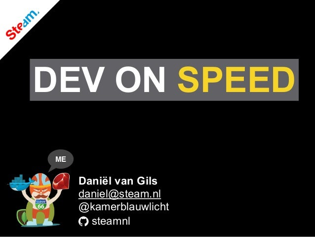 steamnl Daniël van Gils daniel@steam.nl @kamerblauwlicht ME DEV ON SPEED