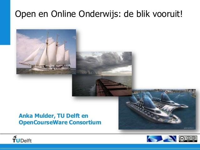 Open en Online Onderwijs: de blik vooruit!Anka Mulder, TU Delft enOpenCourseWare Consortium