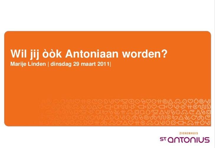 Wil jij òòk Antoniaan worden?<br />Marije Linden | dinsdag 29 maart 2011|<br />