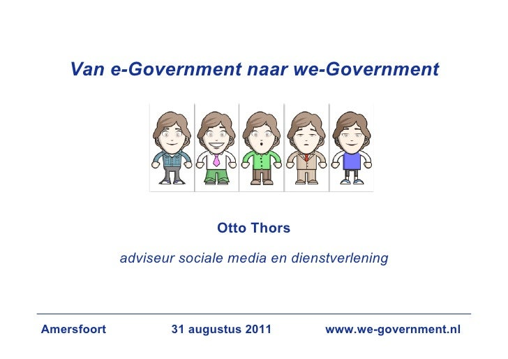 Van e-Government naar we-Government                           Otto Thors             adviseur sociale media en dienstverle...
