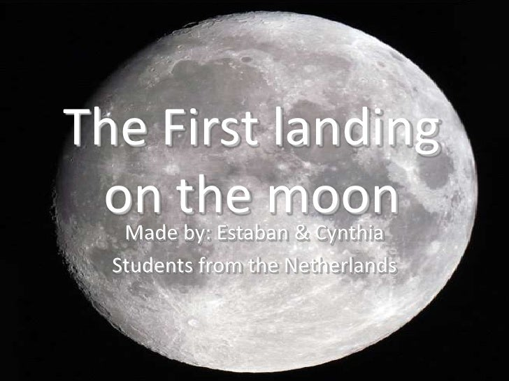 The First landing on the moon<br />Made by: Estaban & Cynthia<br />Students from the Netherlands<br />